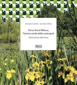"""""""Parco Nord Milano: l'anima verde della metropoli.Storia di una sfida vinta"""""""